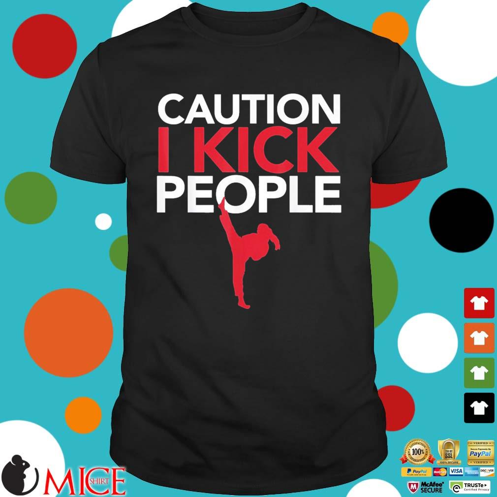 Caution I Kick People Shirt Muay Thai Taekwondo Shirt