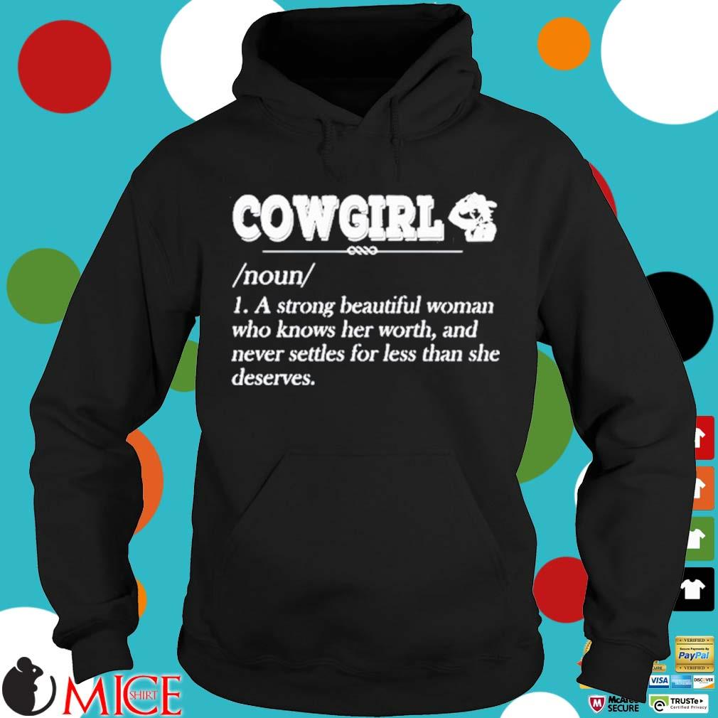 Cowgirl Noun A Strong Beautiful Woman Who Knows Her Worth Shirt Hoodie