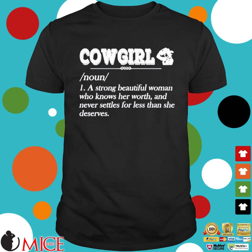 Cowgirl Noun A Strong Beautiful Woman Who Knows Her Worth Shirt