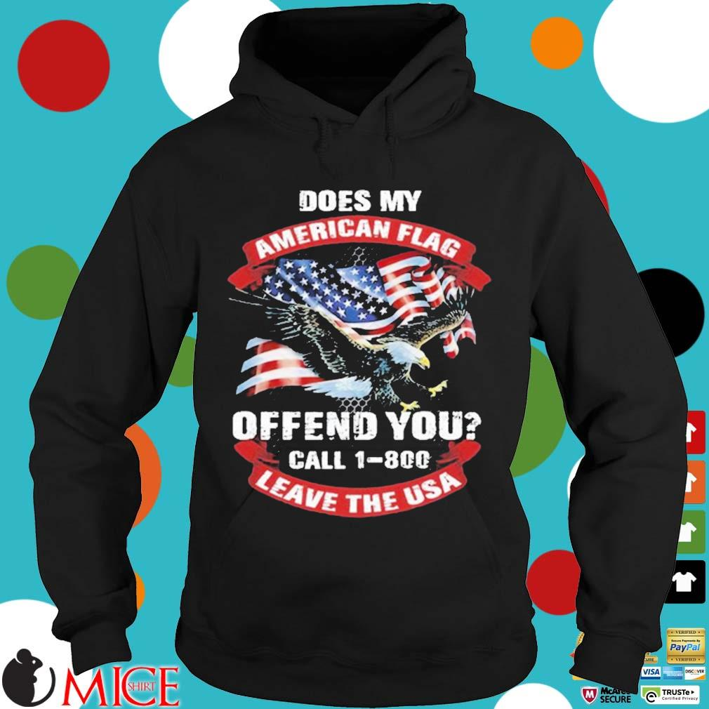 Does My American Flag Offend You Call 1 800 Leave The Usa Hoodie