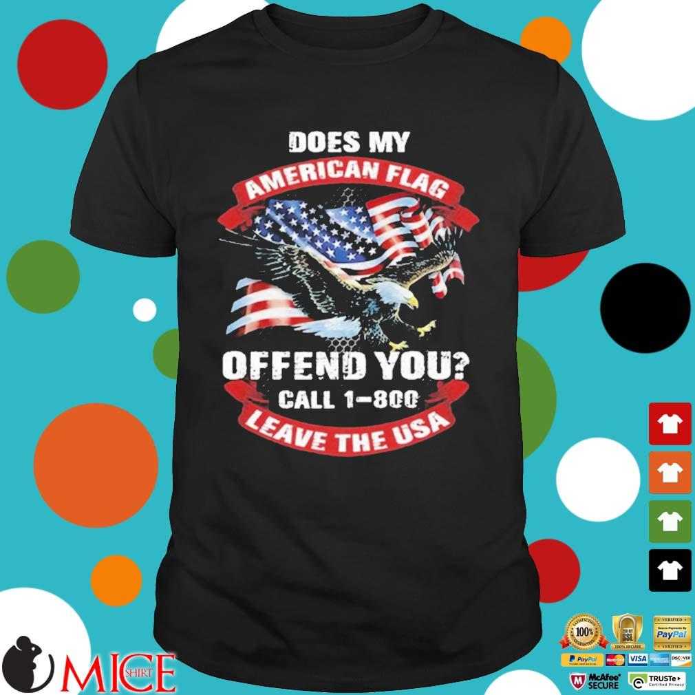 Does My American Flag Offend You Call 1 800 Leave The Usa shirt