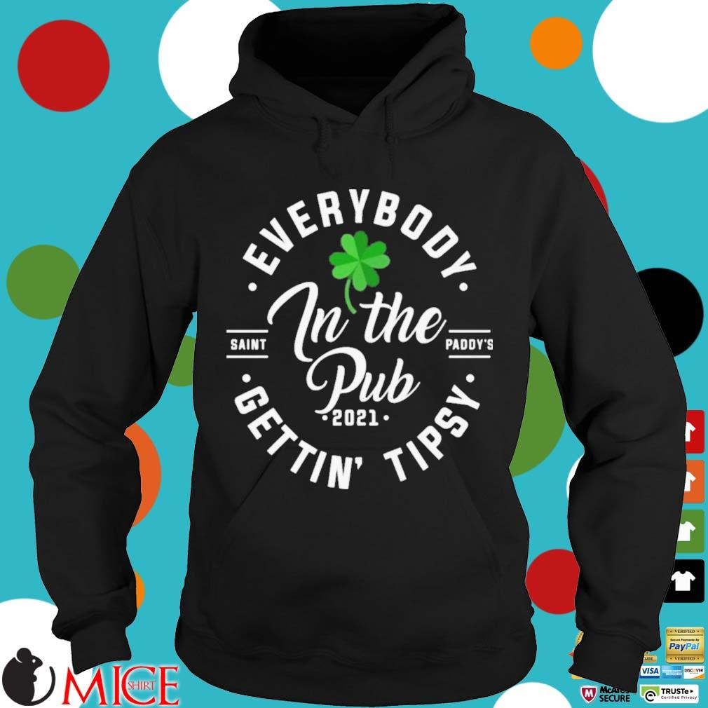 Everybody In The Pub 2021 Gettin' Tipsy St Patrick's Day Shirt Hoodie