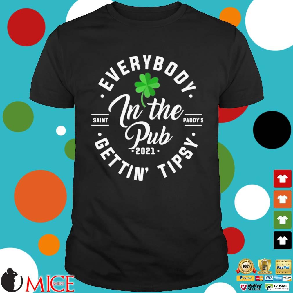 Everybody In The Pub 2021 Gettin' Tipsy St Patrick's Day Shirt