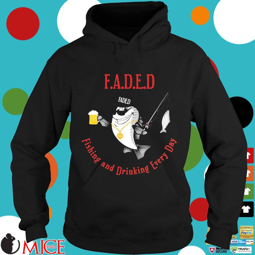 Faded Fishing And Drinking Every Day Shirt Hoodie