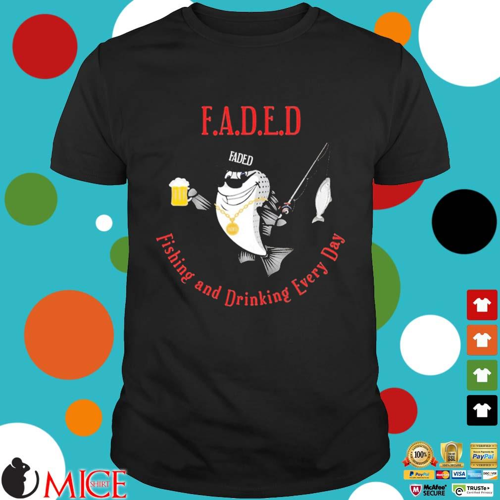 Faded Fishing And Drinking Every Day Shirt