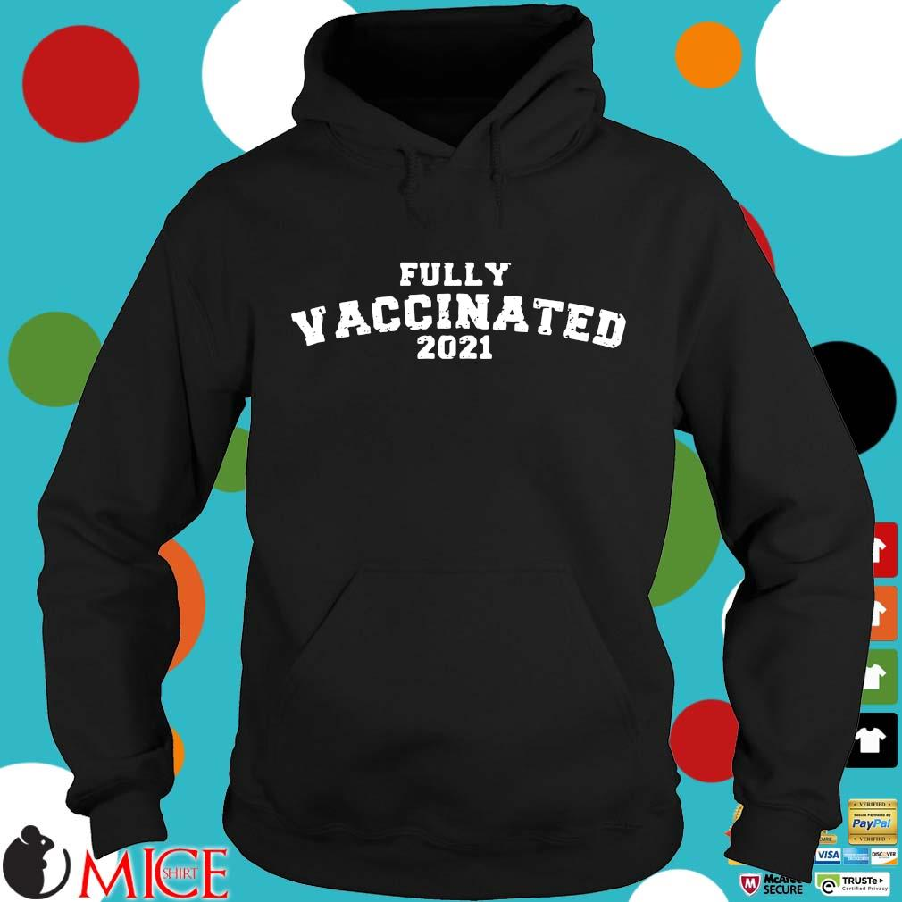 Fully vaccinated 2021 s Hoodie