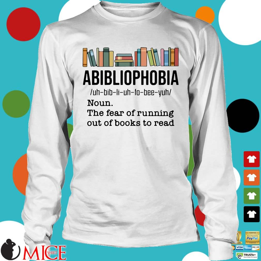 Funny abibliophobia noun the fear of running out of books to read s Longsleeve trang