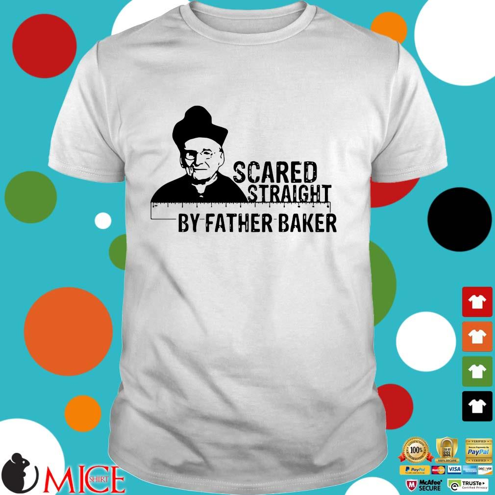 Hot Nelson Baker scared straight by father baker shirt