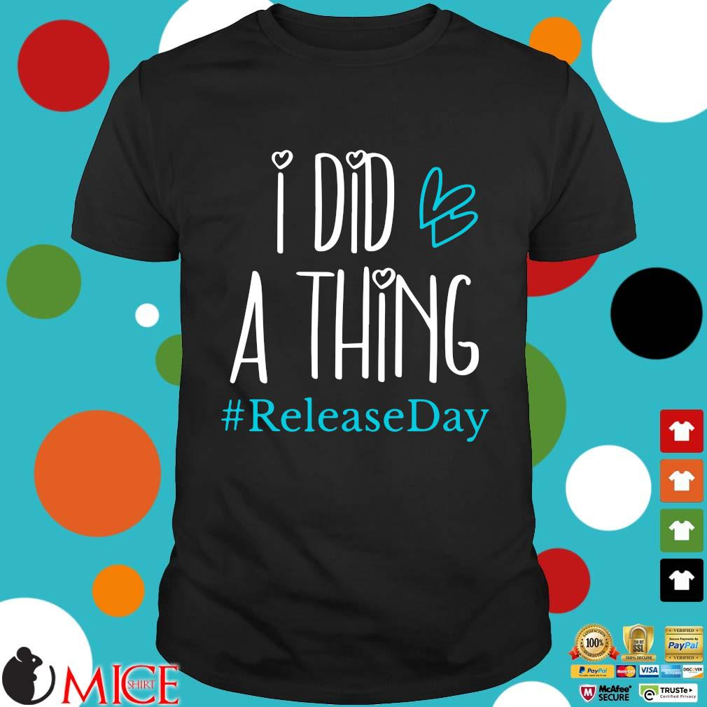 I did a thing #Releaseday shirt