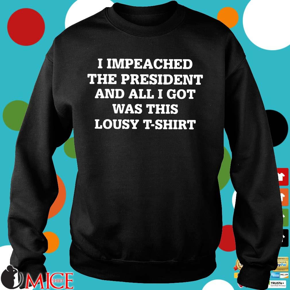 I impeached the president and all I got was this lousy t-s Sweater