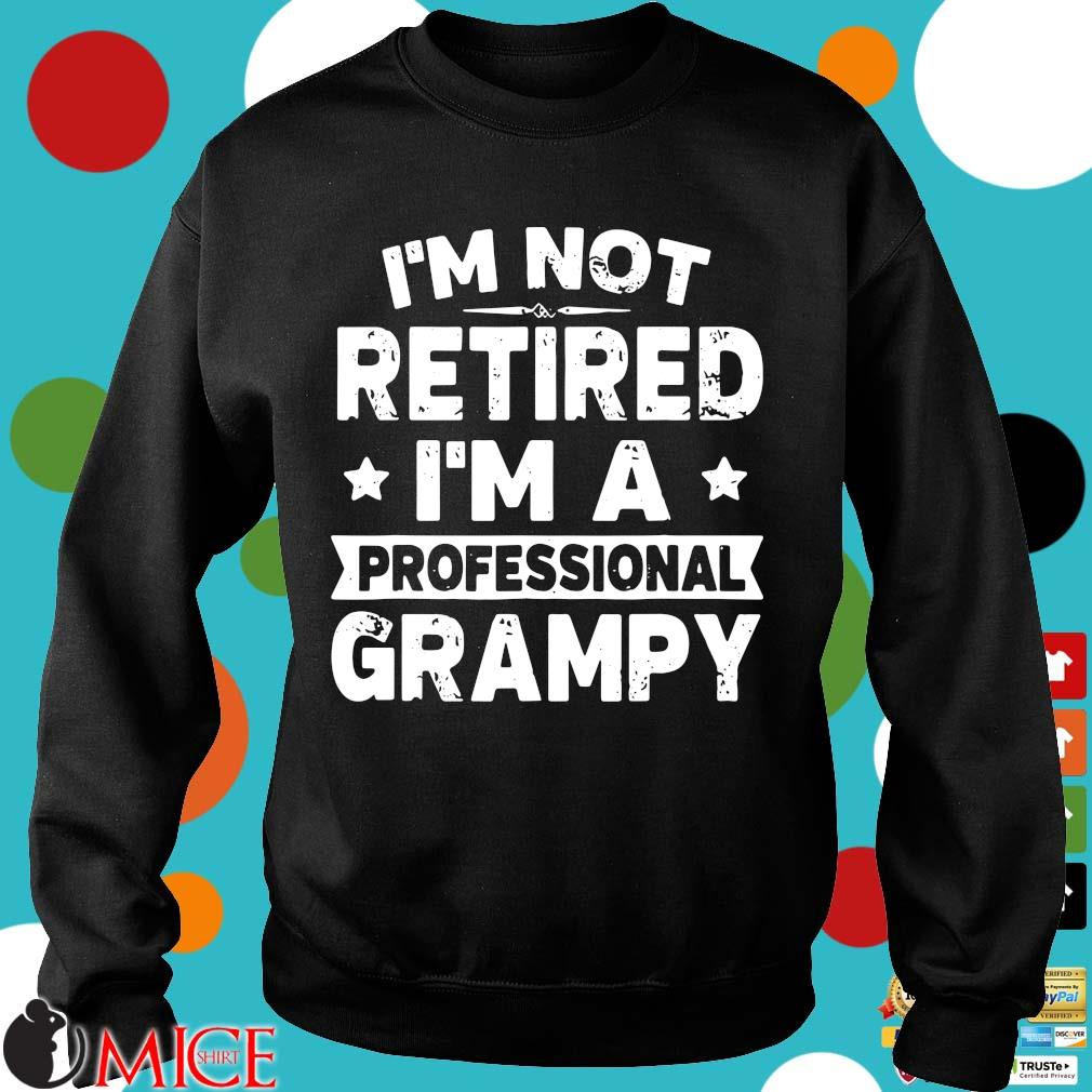 I'm not retired I'm a professional grampy s Sweater