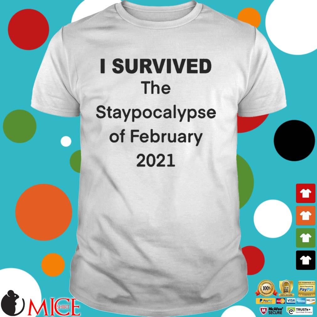 I Survived The Apocalypse Of February 2021 Shirt
