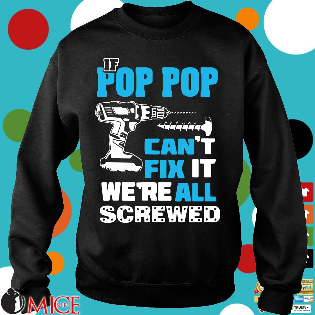 If pop pop can't fix it we're all screwed s Sweater