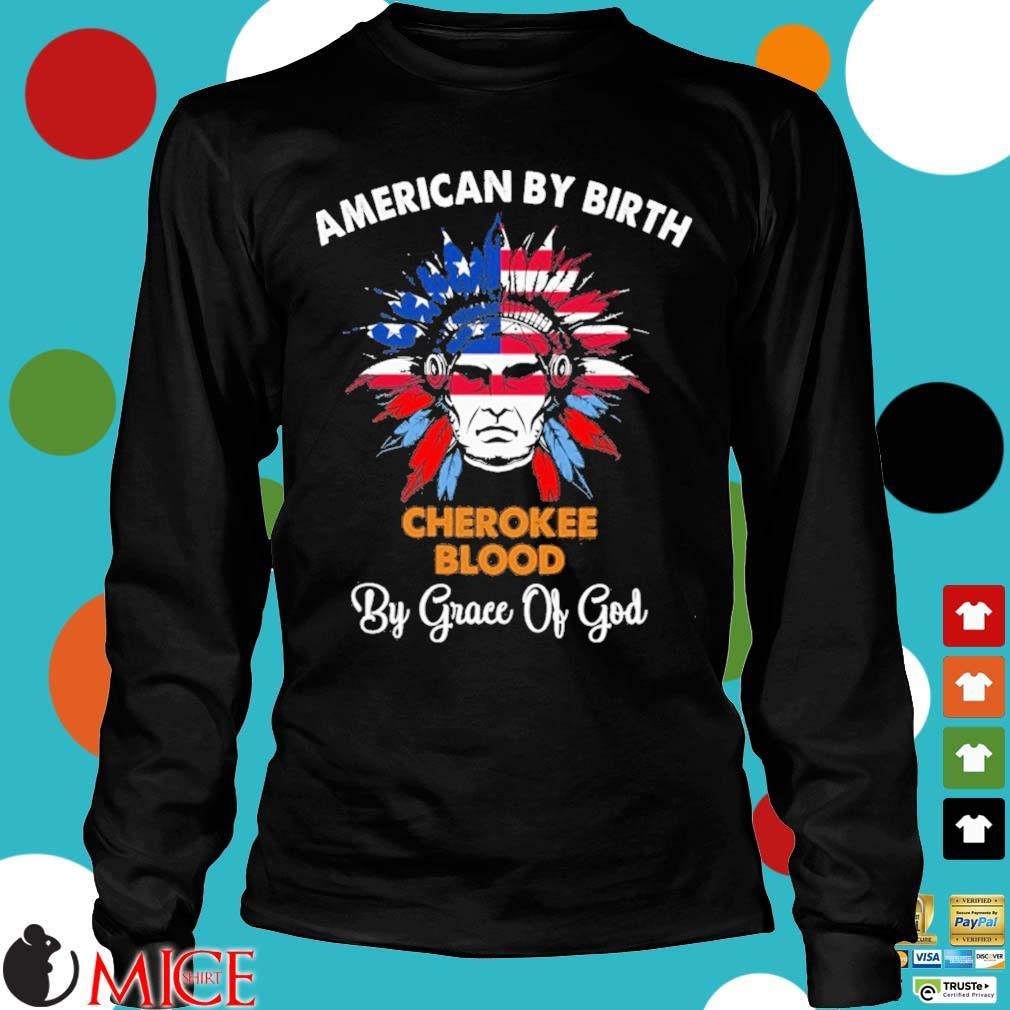 Native American by birth cherokee blood by grace of god Longsleeve