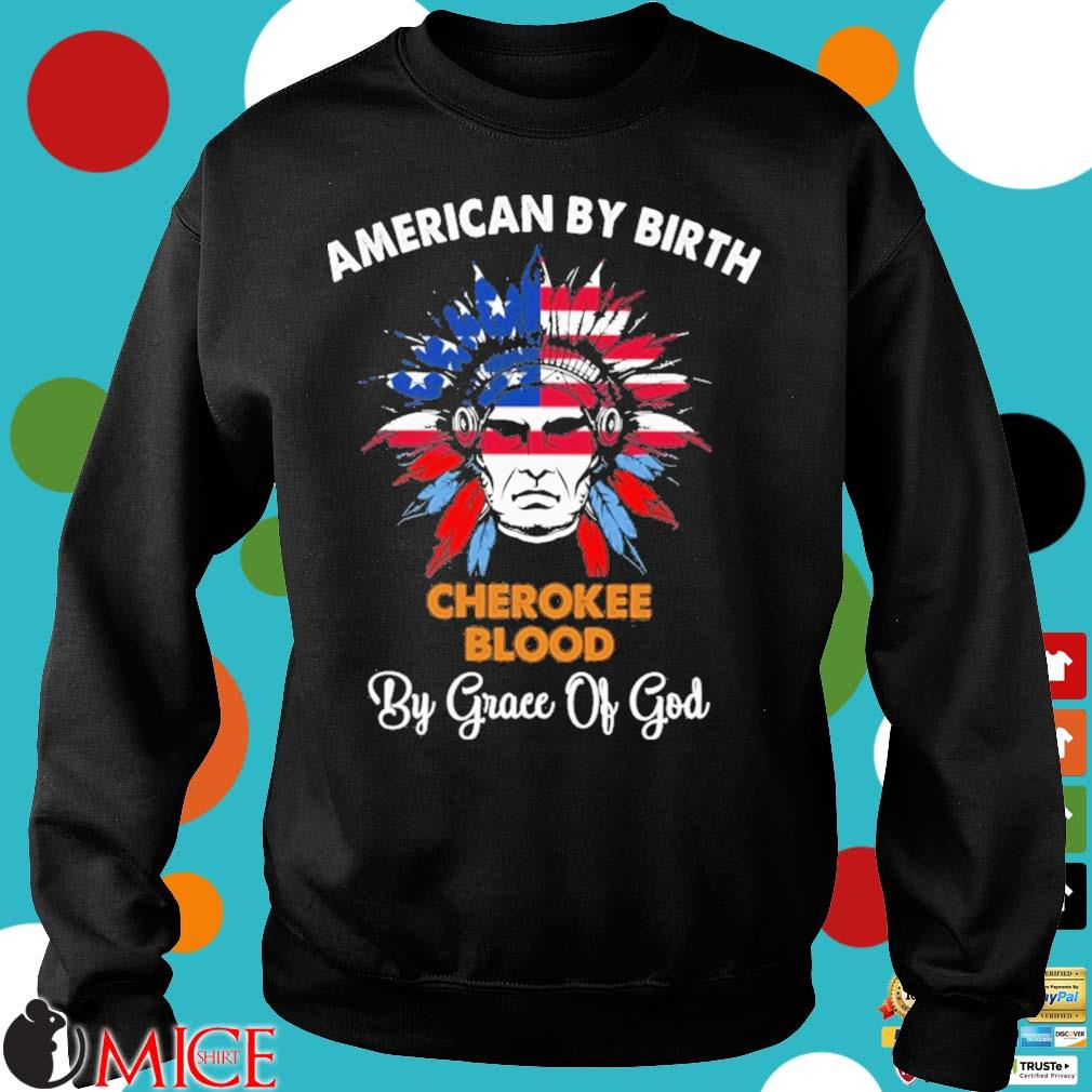 Native American by birth cherokee blood by grace of god Sweater