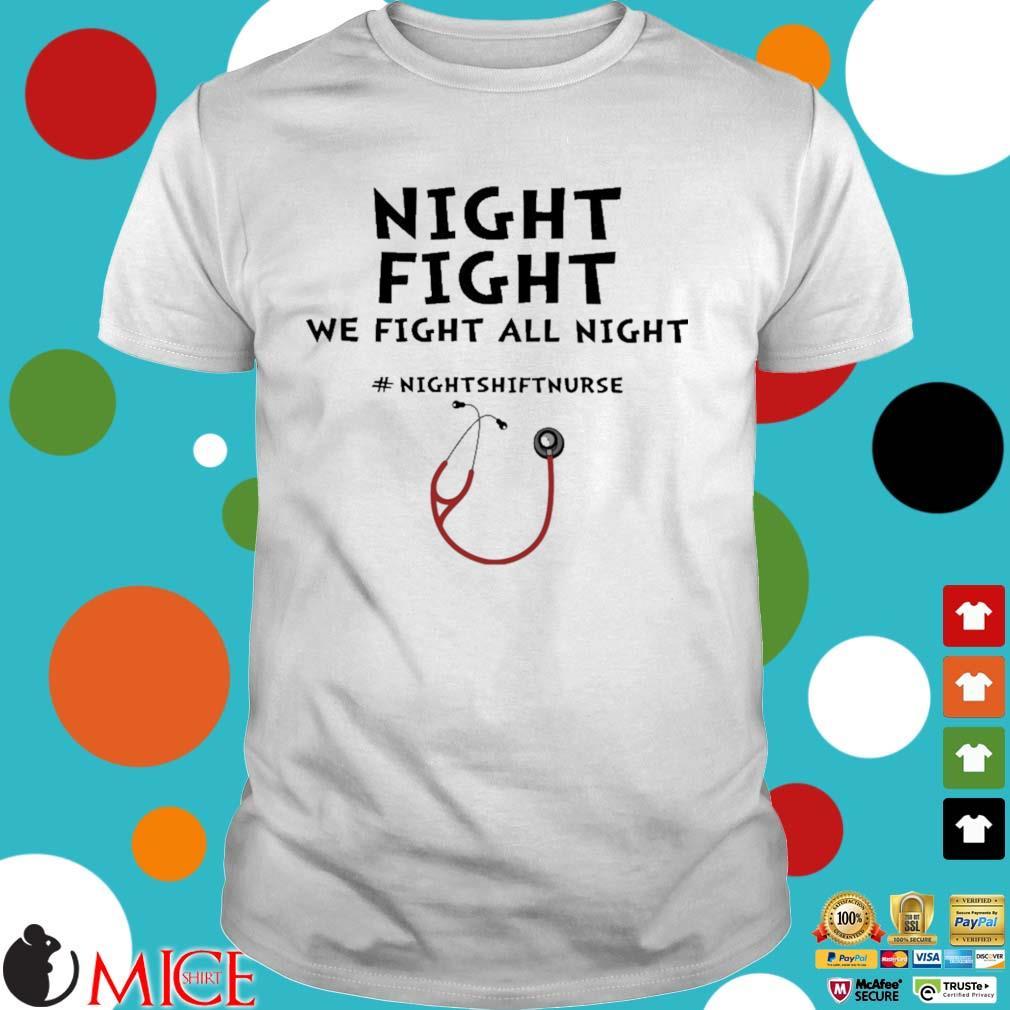 Night fight we fight all night #Nightshiftnurse shirt