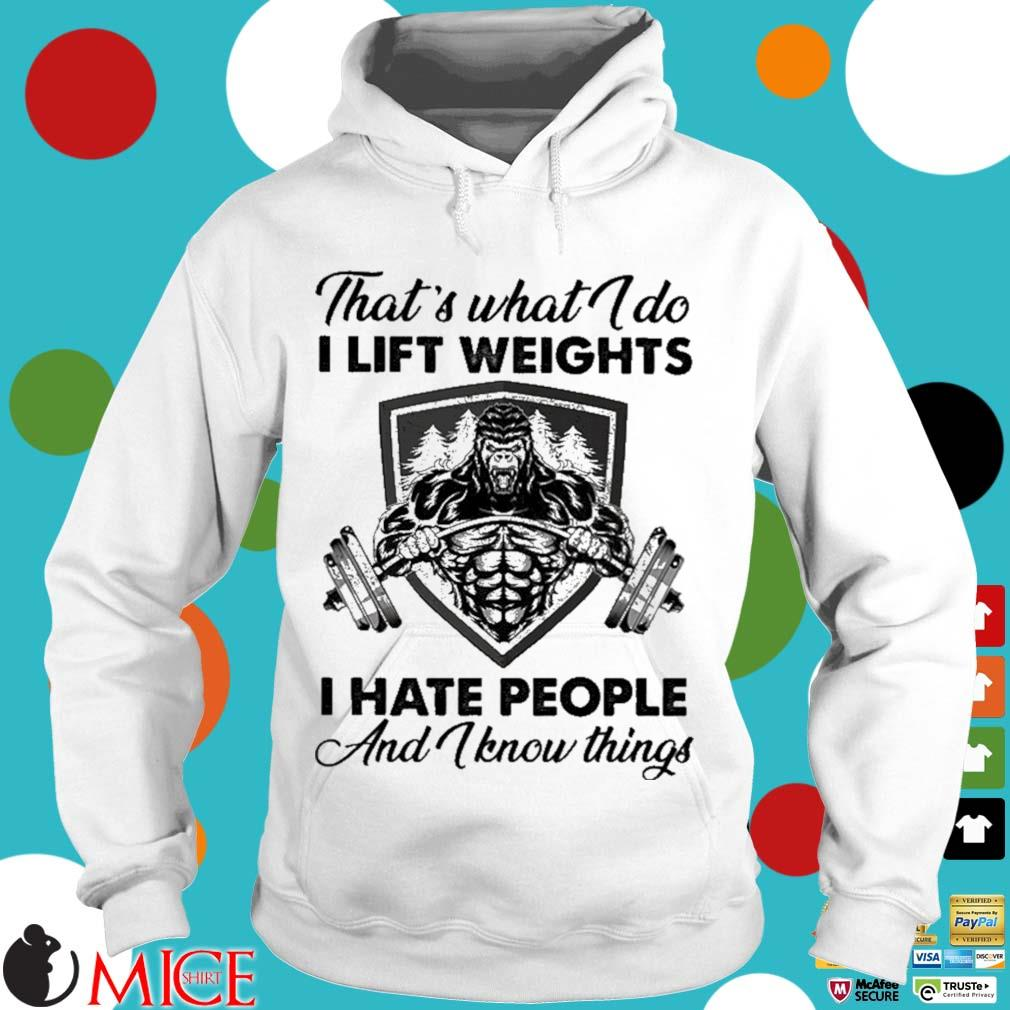 That's what I do I lift weights I hate people and I know things Hoodie trang