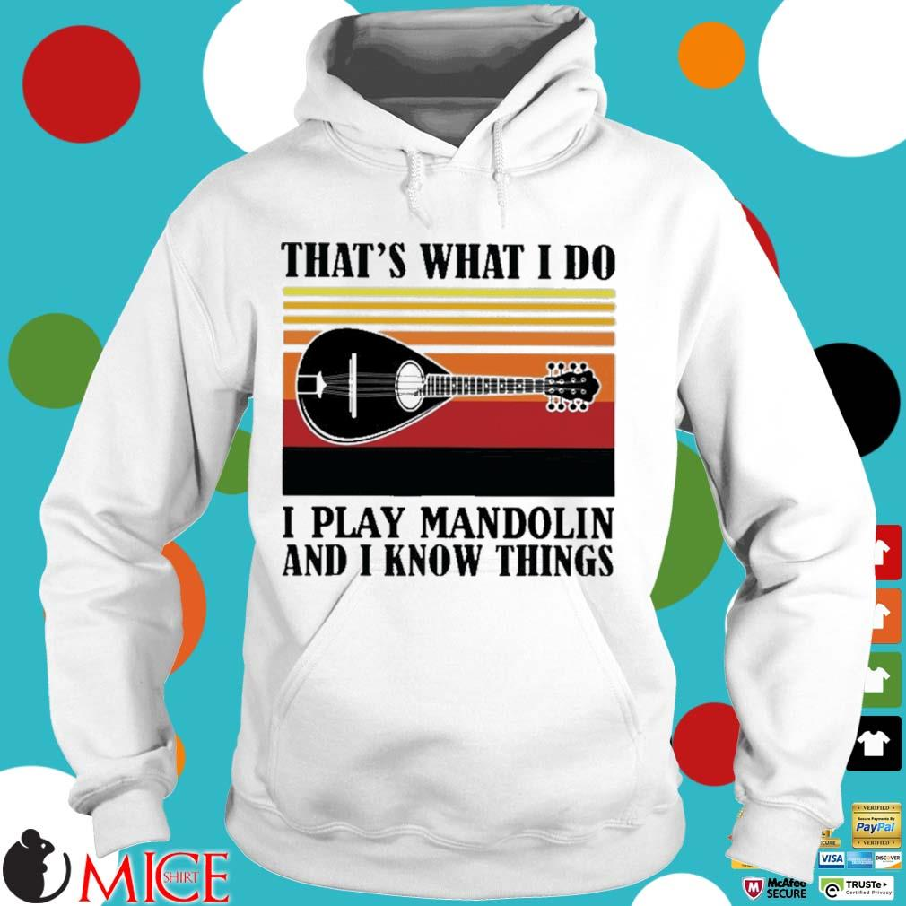 That's what I do I play mandolin and I know things vintage Hoodie trang