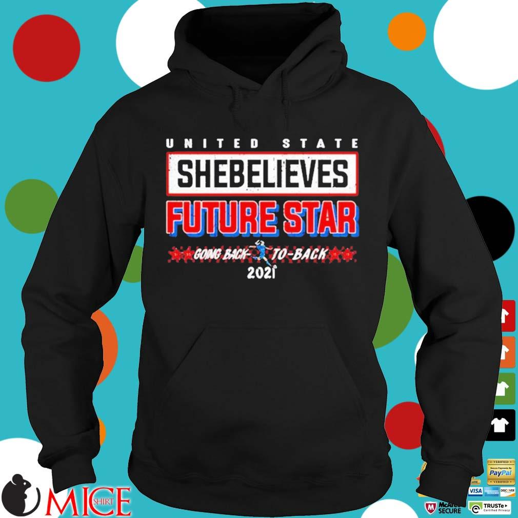United state shebelieves future star going back to back 2021 Hoodie