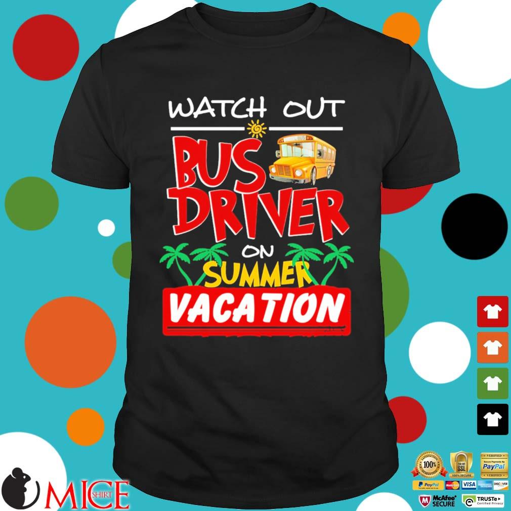 Watch out bus driver on summer vacation shirt