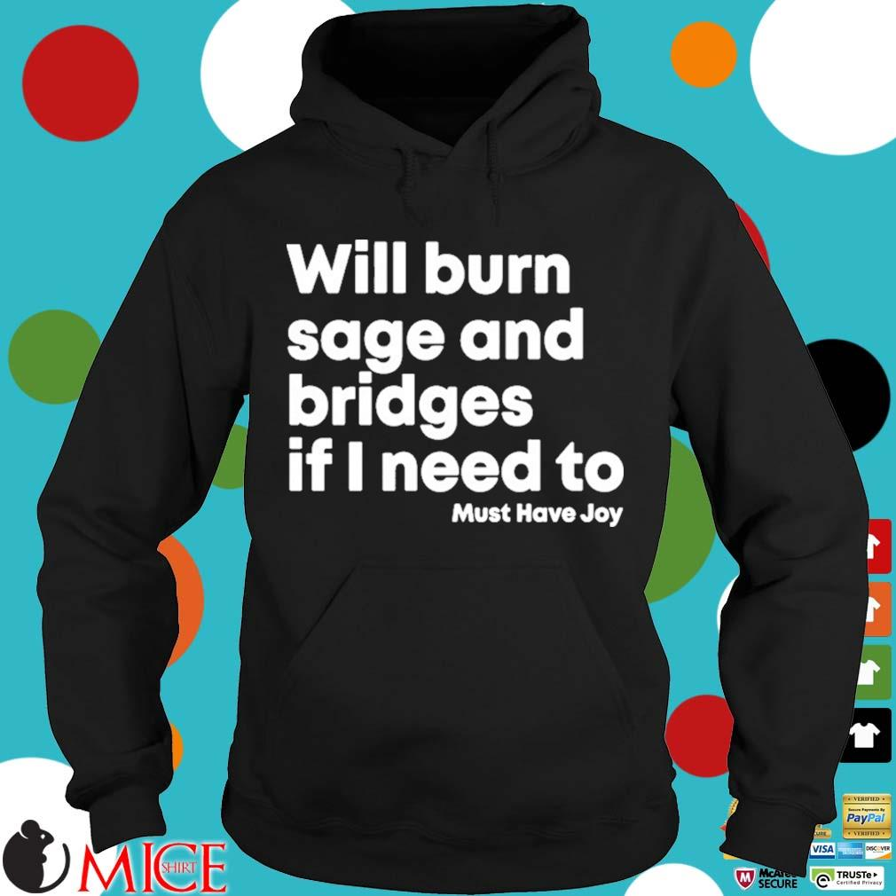 Will Burn Sage And Bridges If I Need To Must Have Joy 2021 Shirt Hoodie