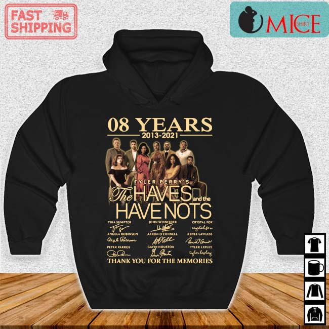 08 years 2013-2021 Tyler Perry's The Haves And The Have Nots Thank You For The Memories Signatures Shirt Hoodie den