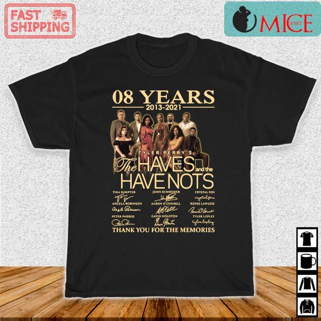08 years 2013-2021 Tyler Perry's The Haves And The Have Nots Thank You For The Memories Signatures Shirt