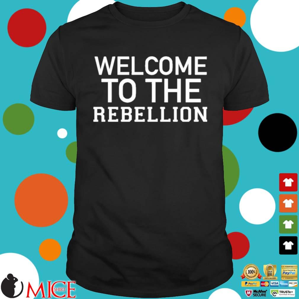 Welcome To The Rebellion Shirt