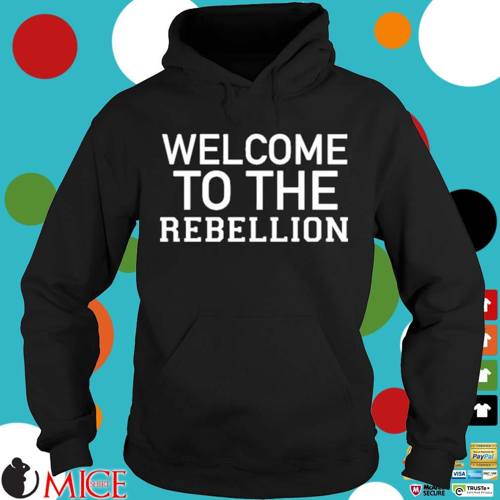 Welcome To The Rebellion Shirt Hoodie