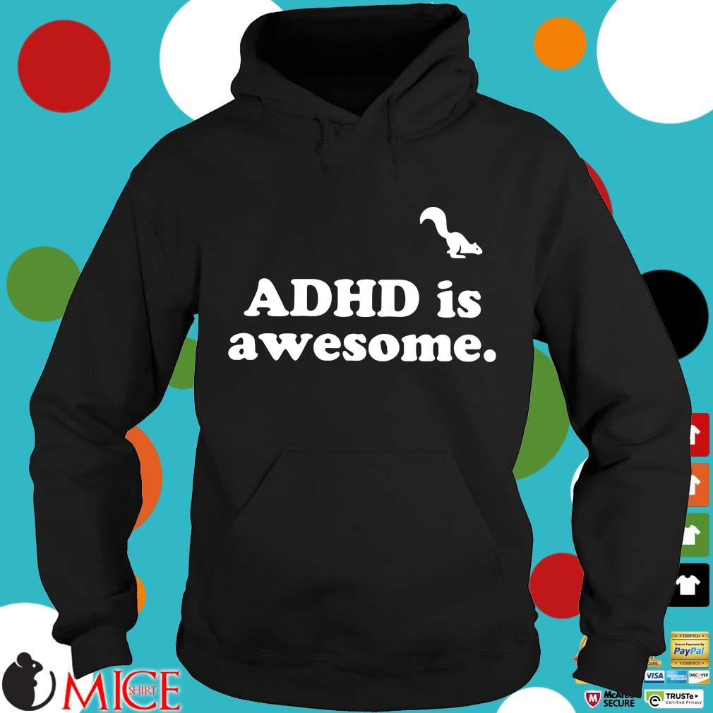 Adhd is awesome t-s Hoodie