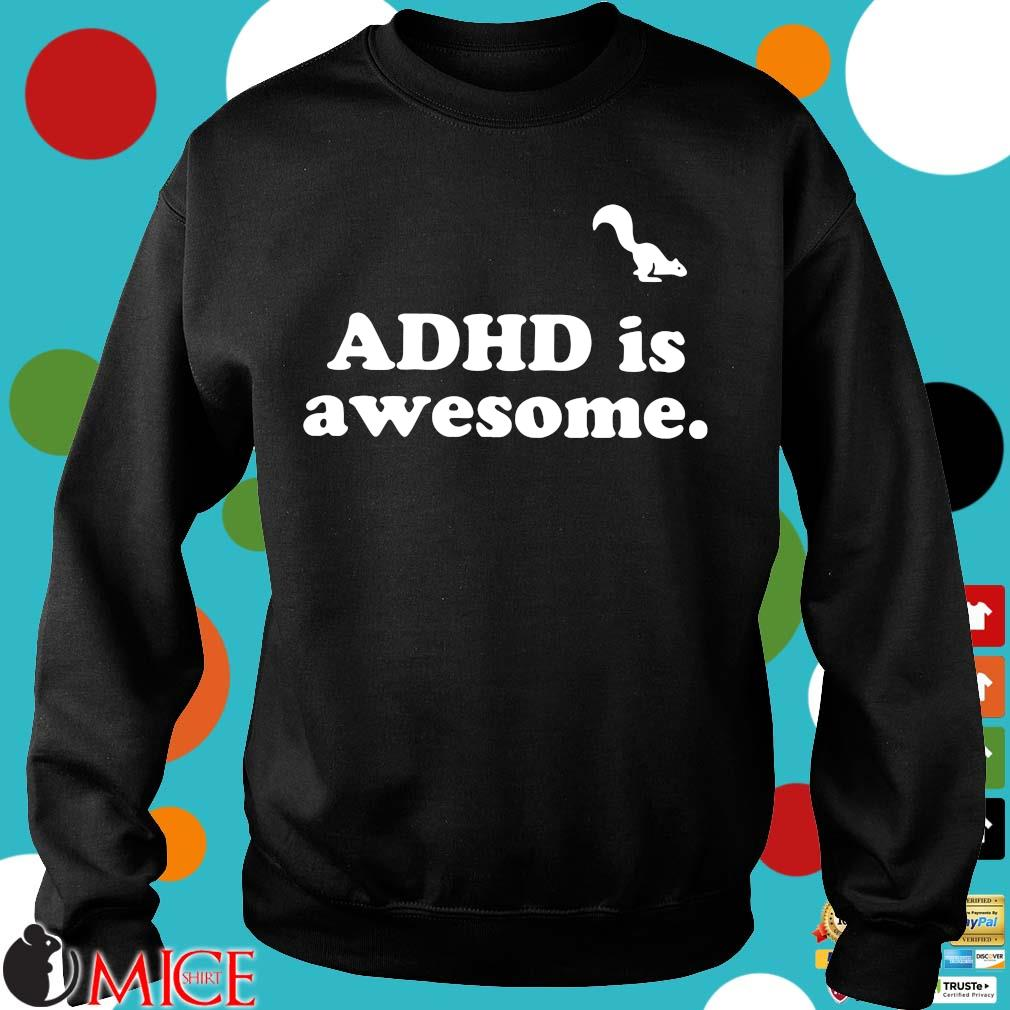 Adhd is awesome t-s Sweater