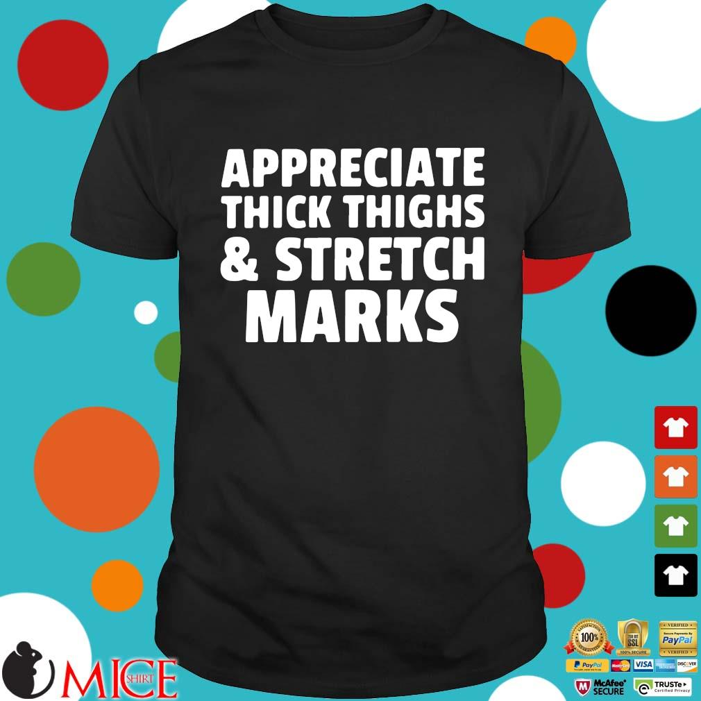 Appreciate thick thighs and stretch marks shirt