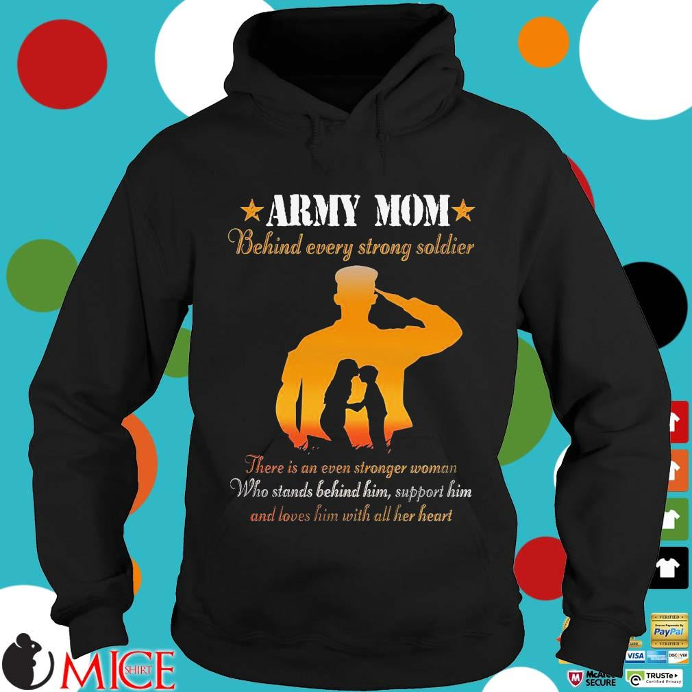 Army mom behind ever strong soldier there is an even stronger woman who stands behind him Hoodie