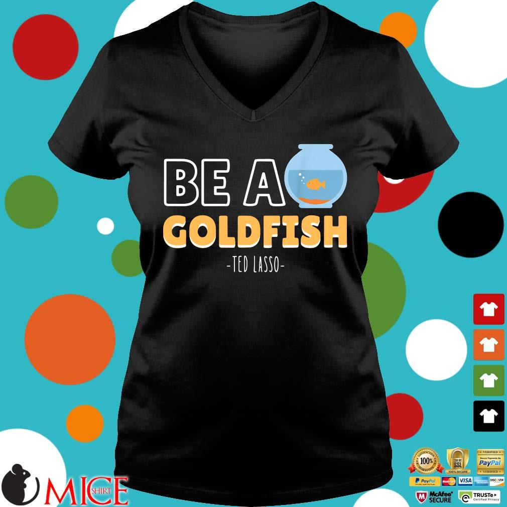 Be a goldfish ted lasso Ladies V-Neck