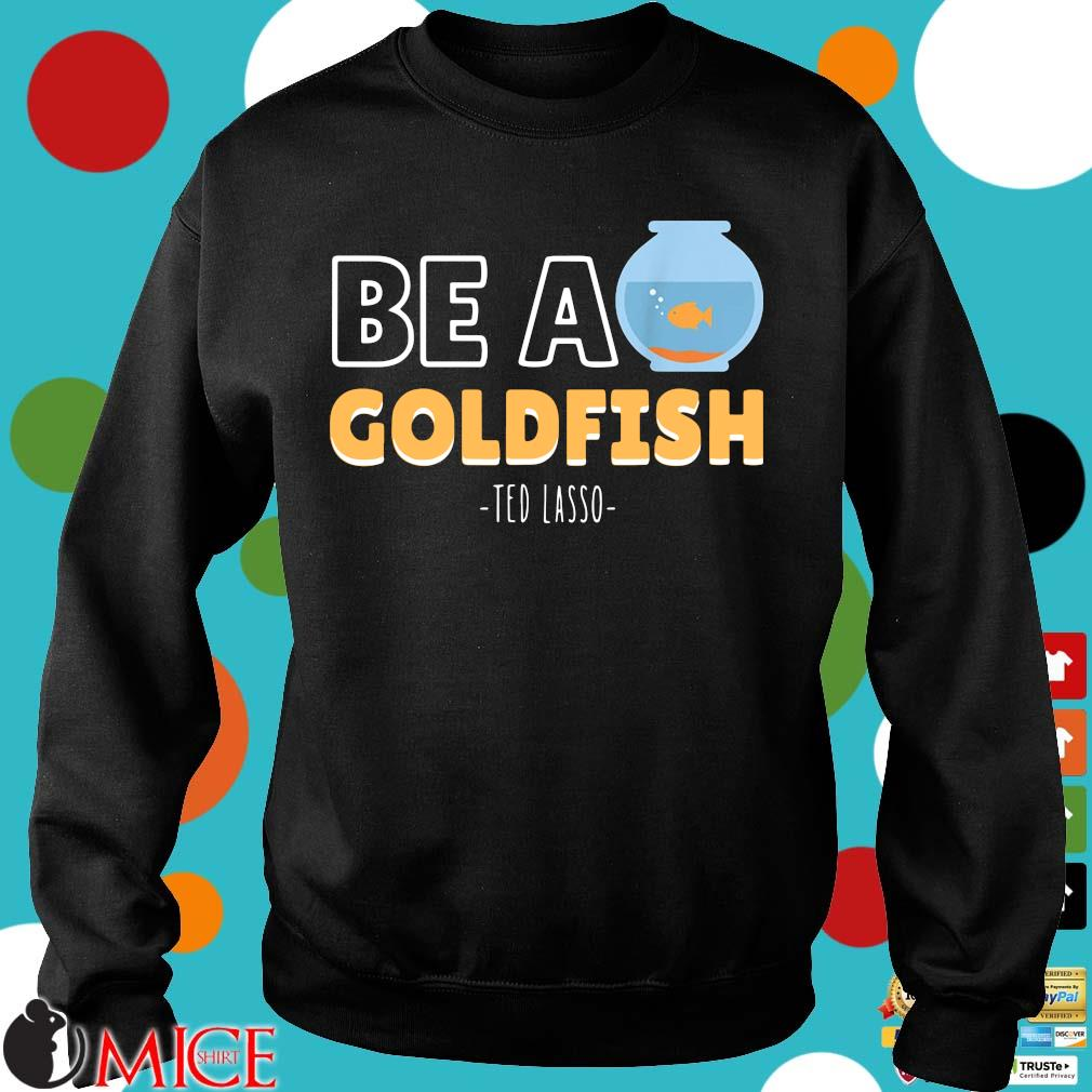 Be a goldfish ted lasso Sweater