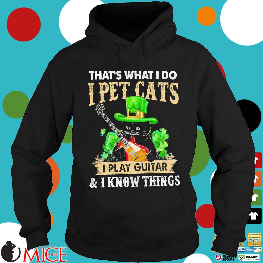 Black cat that's what I do I pet cats I play guitar and I know things St Patrick's Day Hoodie