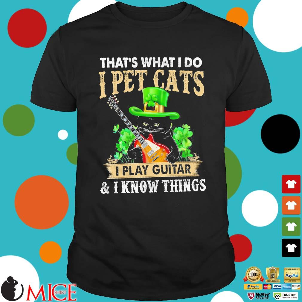 Black cat that's what I do I pet cats I play guitar and I know things St Patrick's Day shirt