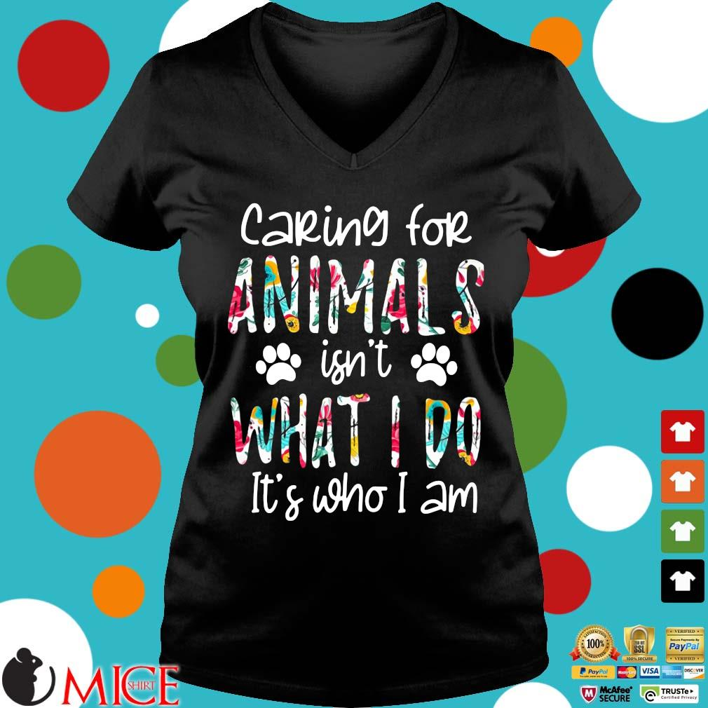 Caring for animals isn't what I do it's who I am Ladies V-Neck