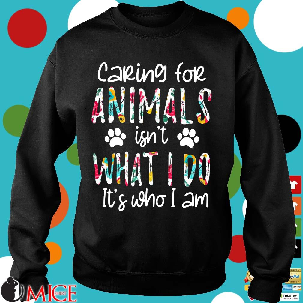 Caring for animals isn't what I do it's who I am Sweater