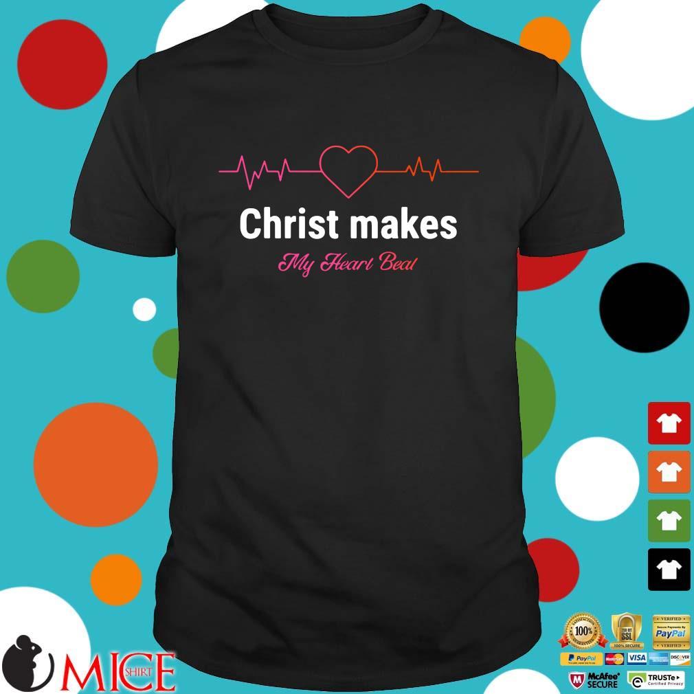 Christ makes my heart beal shirt