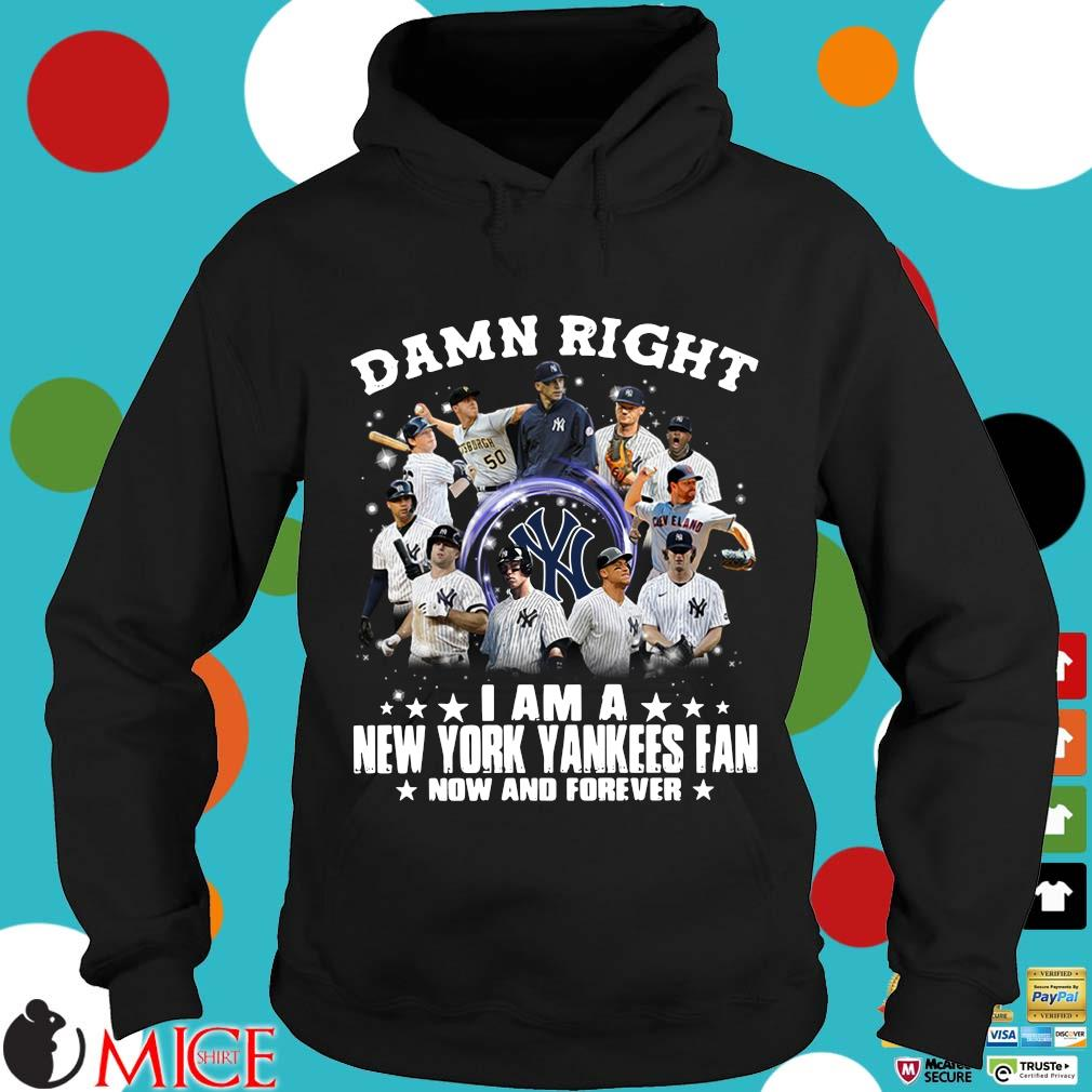 Damn right I am a New York Yankees fan now and forever Hoodie