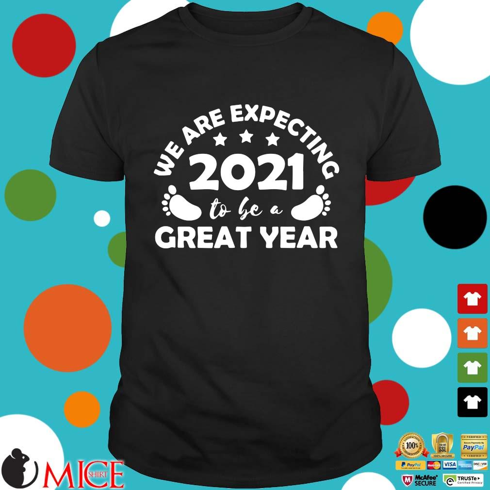 Funny we are expecting 2021 to be a great year shirt