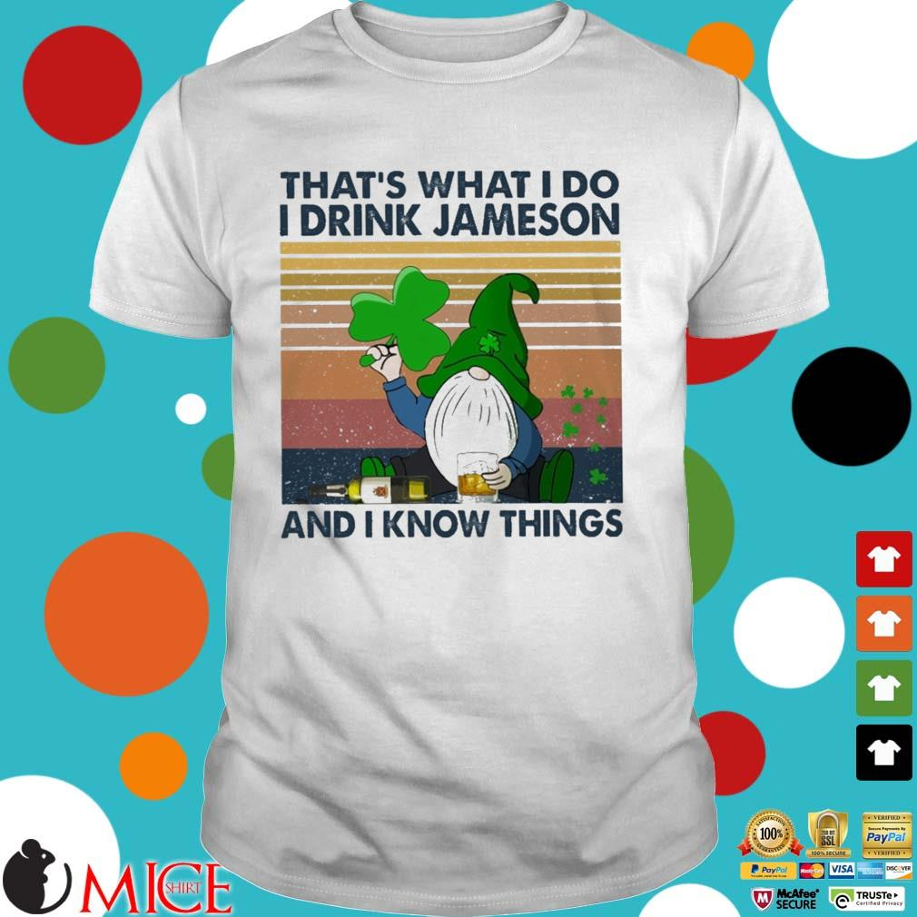 Gnome that's what I do I drink Jameson and I know things St Patrick's Day vintage shirt