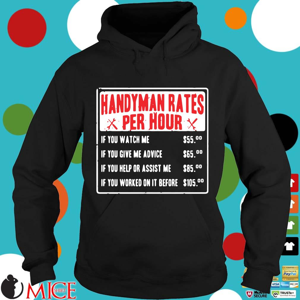 Handyman rates per hour if you watch me if you give me advice Hoodie