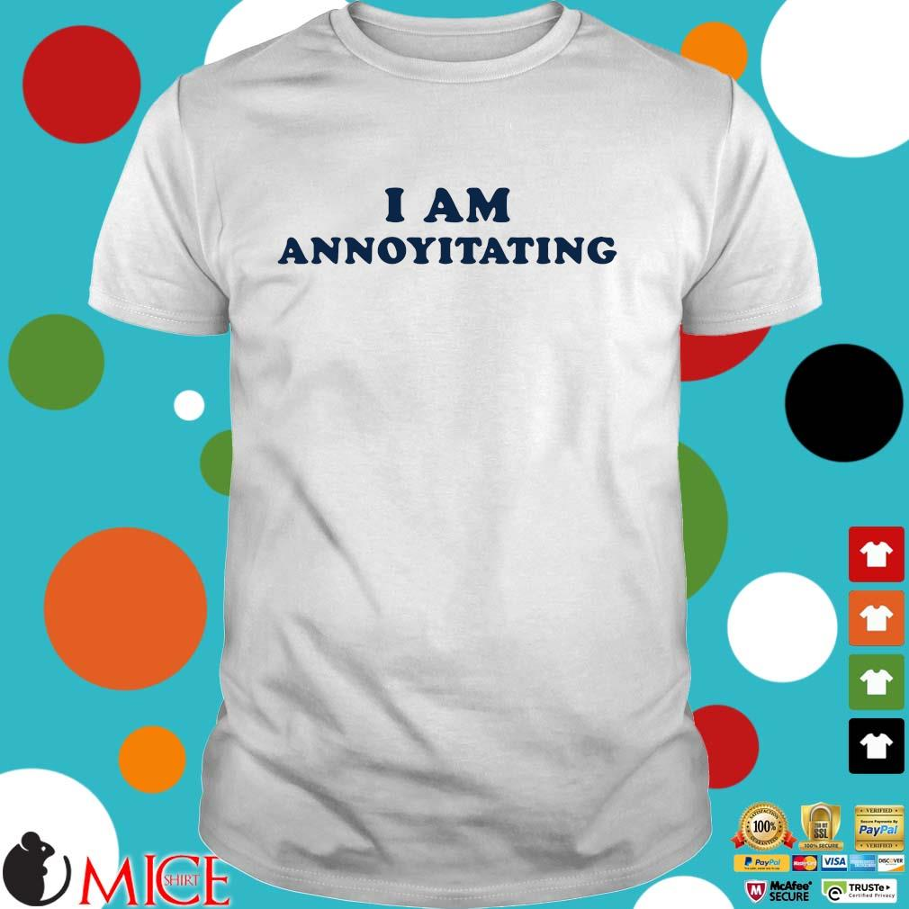 I am annoyitating shirt