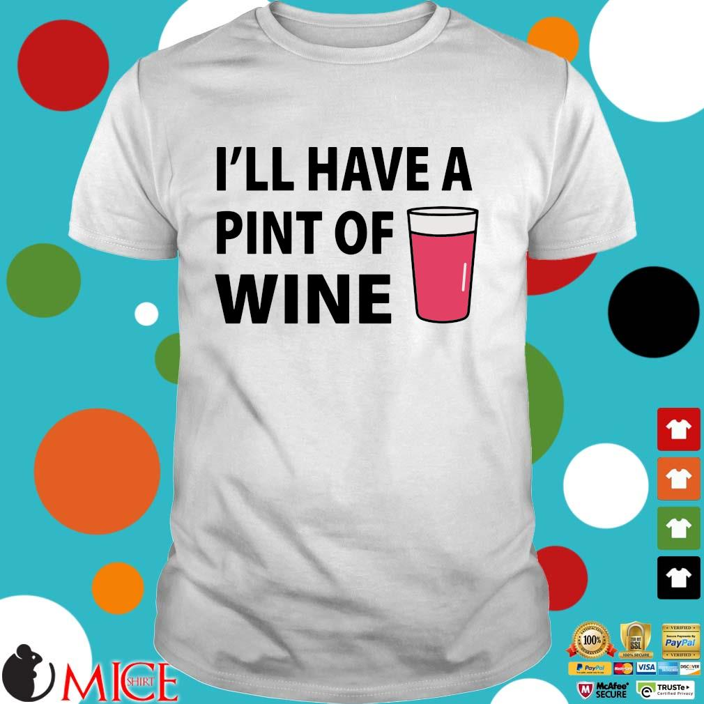 I'll have a pint of wine shirt