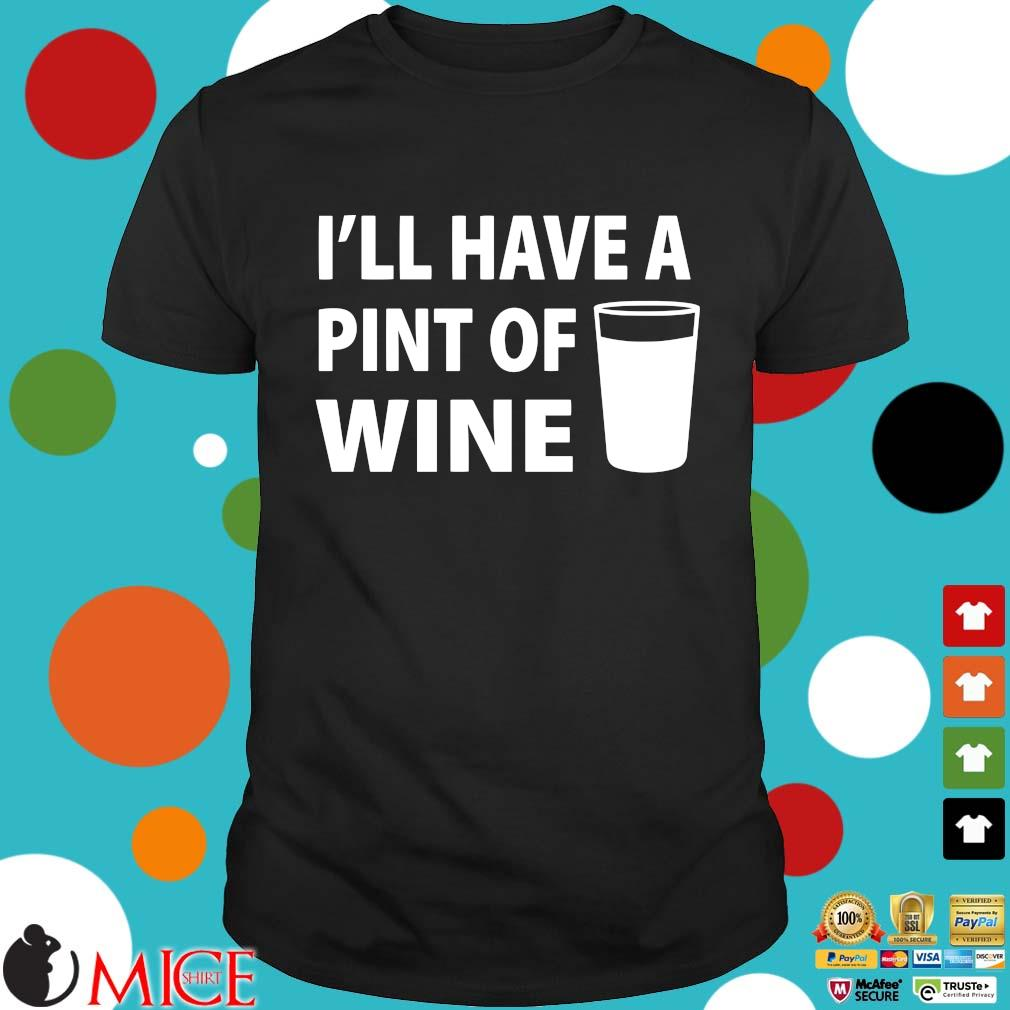 I'll have a pint of wine T-shirt