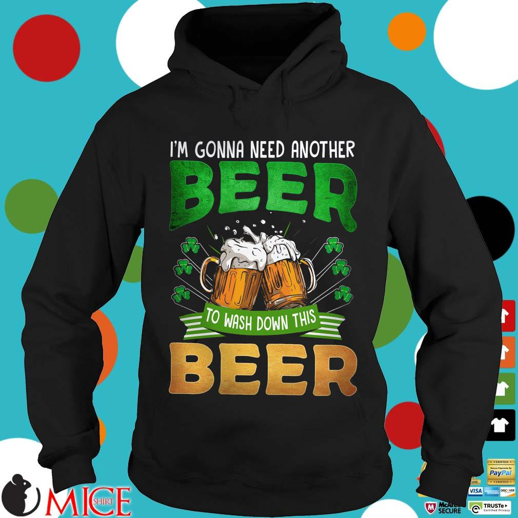 I'm gonna need another beer to wash down this beer St patrick's Day Hoodie