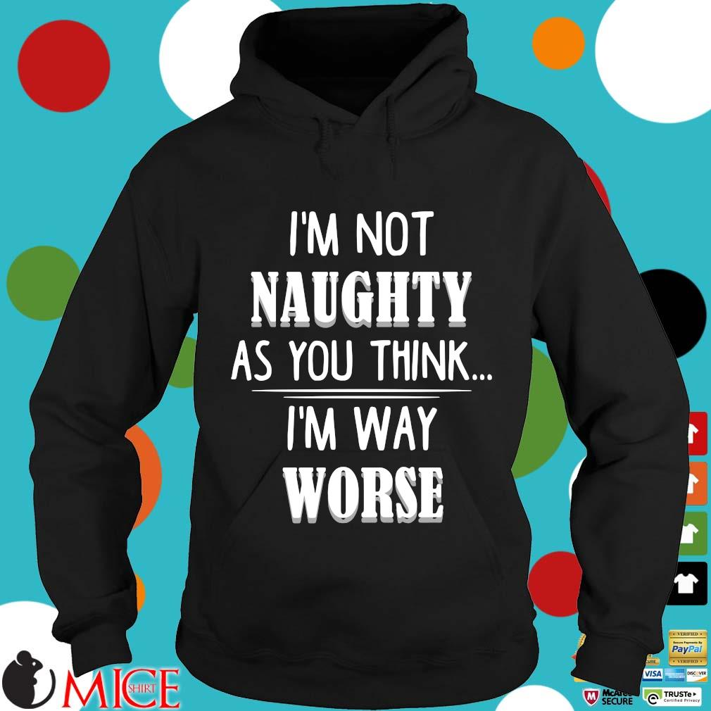I'm not naughty as you think I'm way worse Hoodie