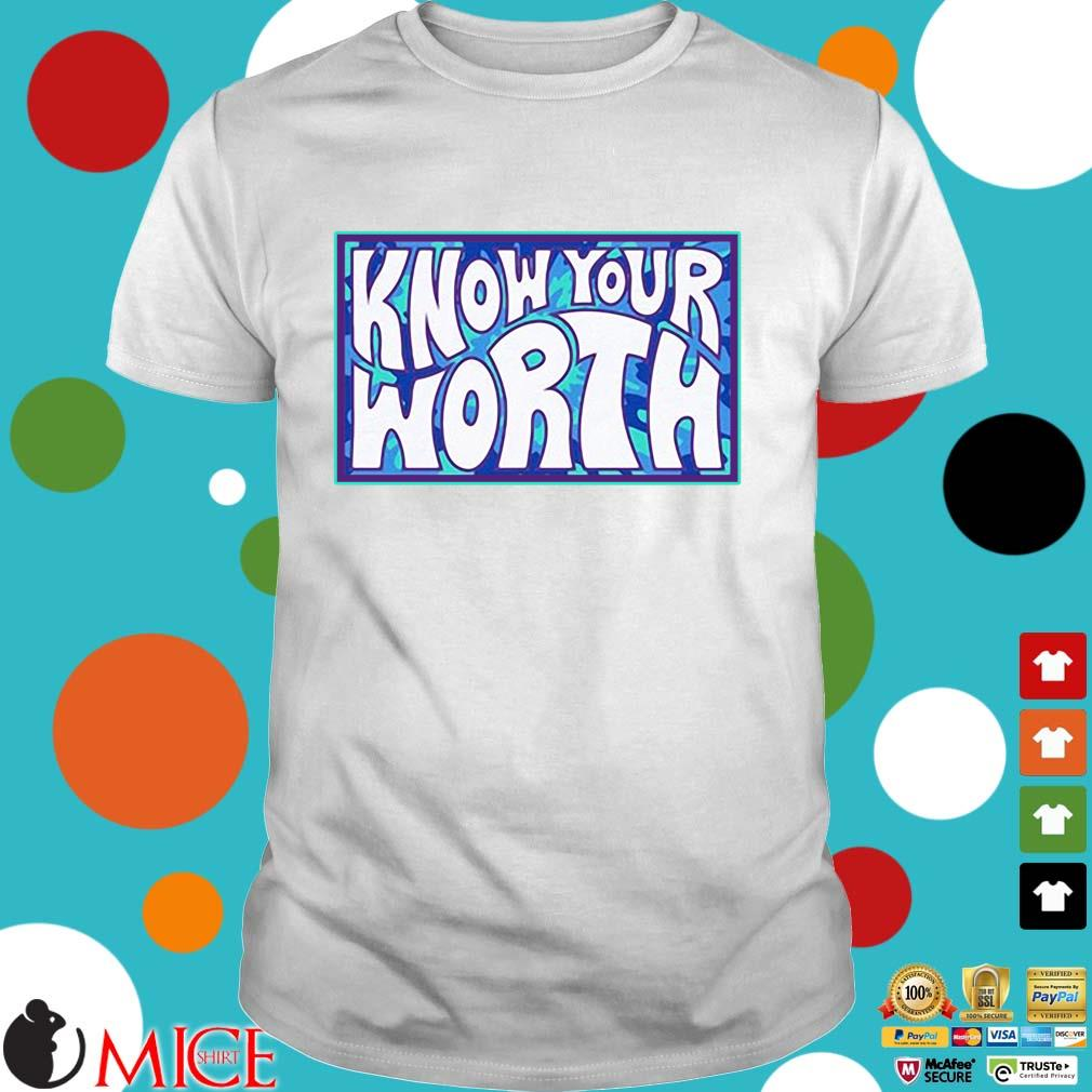 Know your worth shirt